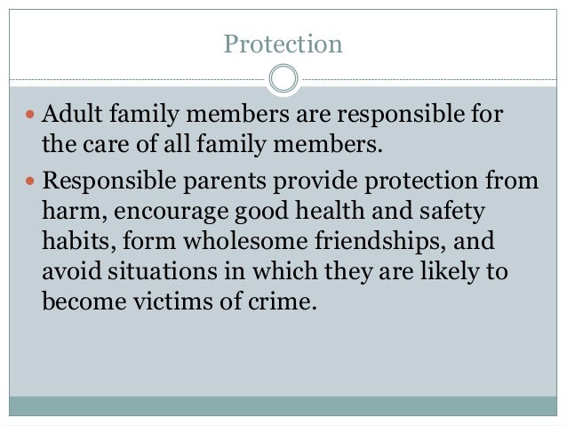 Protection Adult family members are responsible for  the care of all family members. Responsible parents provide protect...