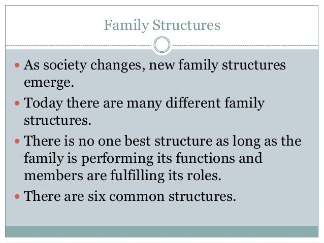 Family Structures As society changes, new family structures  emerge. Today there are many different family  structures....