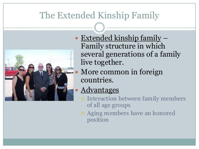 The Extended Kinship Family        Extended kinship family –         Family structure in which         several generation...