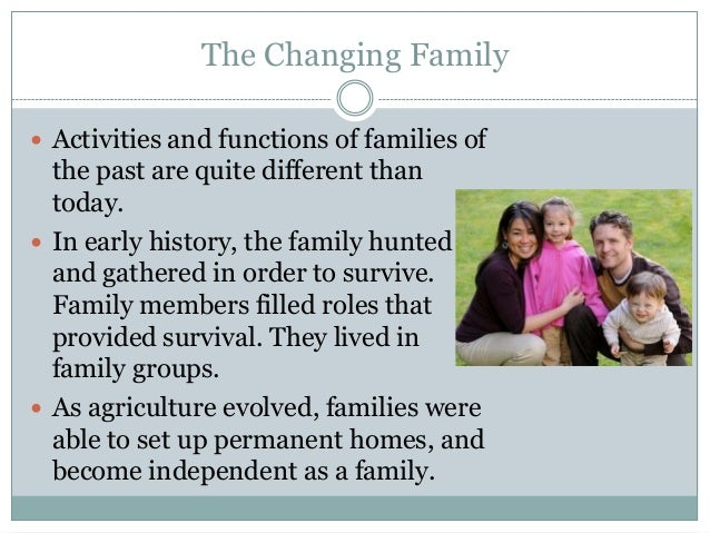 The Changing Family Activities and functions of families of  the past are quite different than  today. In early history,...