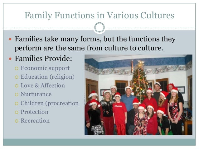 Family Functions in Various Cultures Families take many forms, but the functions they  perform are the same from culture ...
