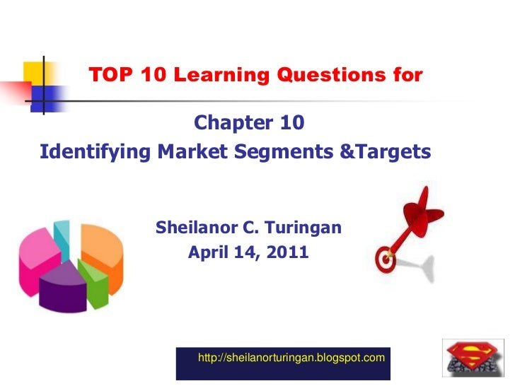 1<br />TOP 10 Learning Questions for<br />				Chapter 10<br />Identifying Market Segments &Targets<br />Sheilanor C. Turin...