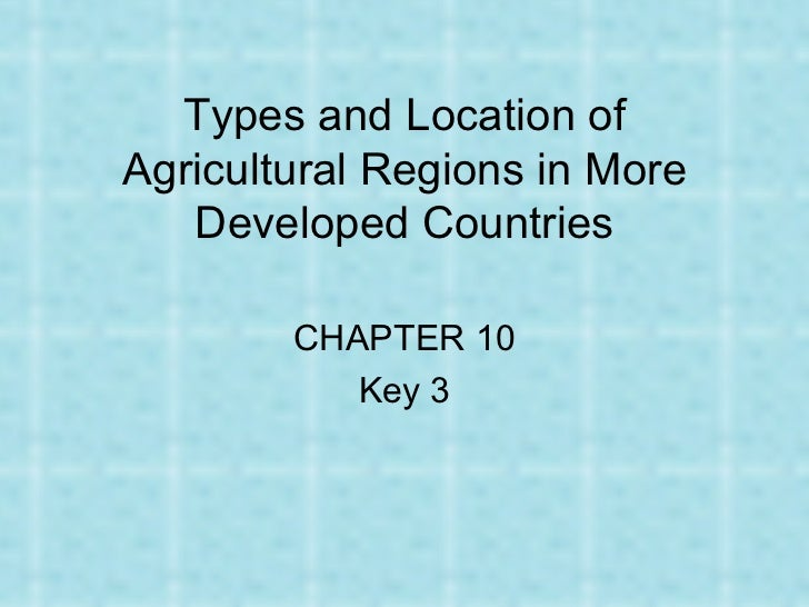 Types and Location ofAgricultural Regions in More   Developed Countries        CHAPTER 10           Key 3