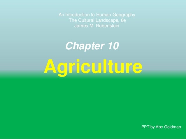 An Introduction to Human Geography The Cultural Landscape, 8e James M. Rubenstein  Chapter 10  Agriculture  PPT by Abe Gol...