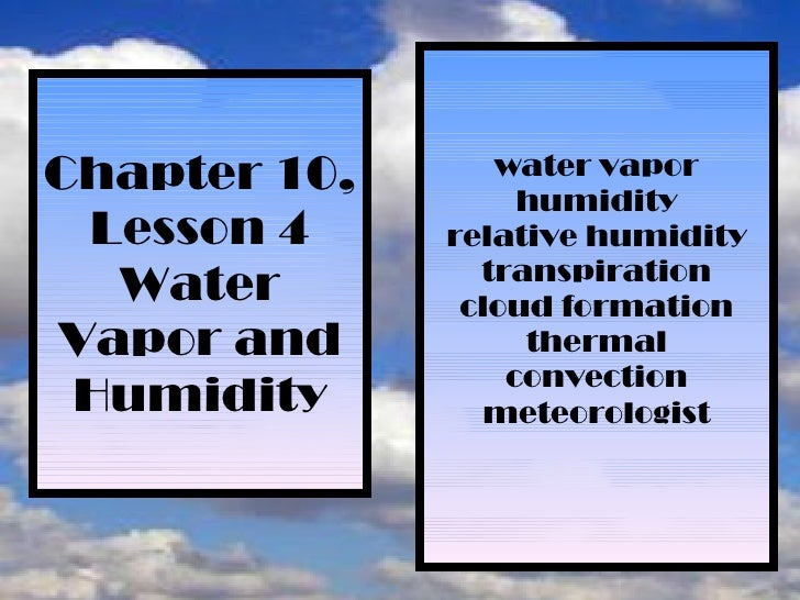 Chapter 10, Lesson 4 Water Vapor and Humidity water vapor humidity relative humidity transpiration cloud formation thermal...