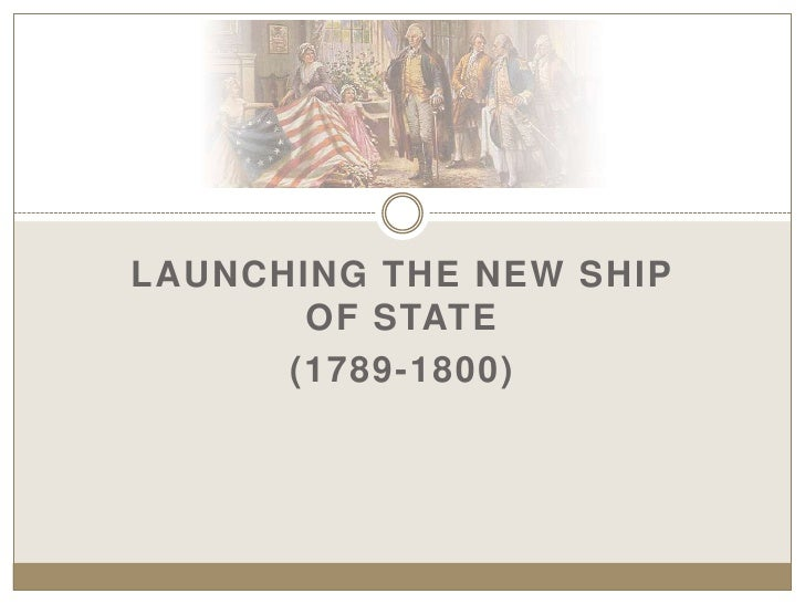 Launching the new ship of state<br />(1789-1800)<br />