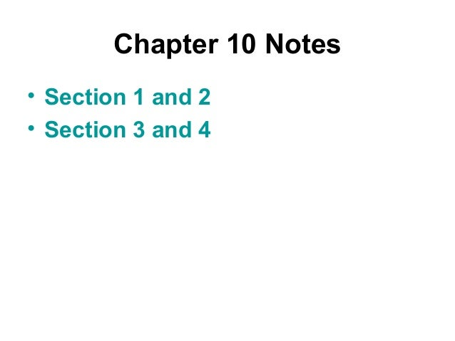 Chapter 10 Notes • Section 1 and 2 • Section 3 and 4