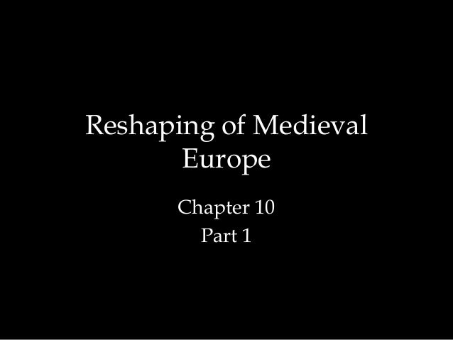 Reshaping of Medieval       Europe      Chapter 10        Part 1