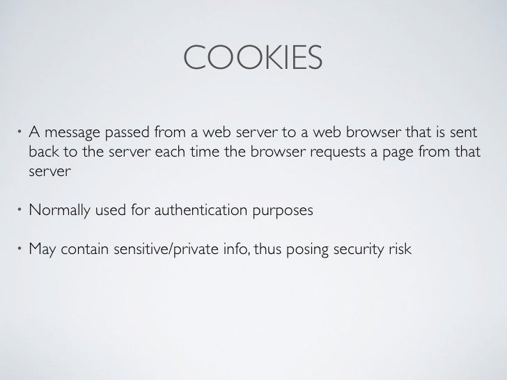 COOKIES•   A message passed from a web server to a web browser that is sent    back to the server each time the browser re...