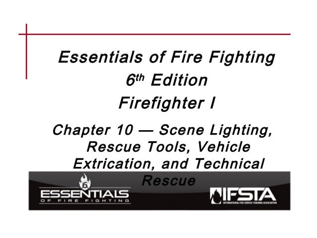 Essentials of Fire Fighting 6th Edition Firefighter I Chapter 10 — Scene Lighting, Rescue Tools, Vehicle Extrication, and ...