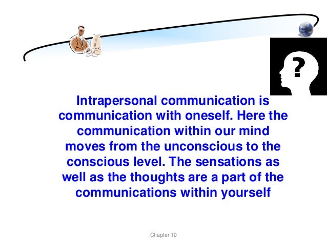 intrapersonal non verbal communication the major difference between intrapersonal and interpersonal communication is that the former
