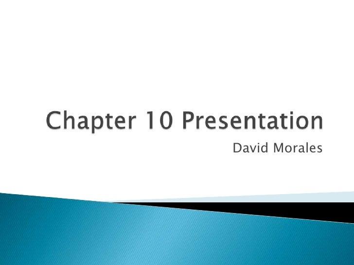 Chapter 10 Presentation<br />David Morales<br />