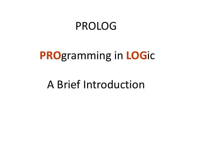 PROLOG PROgramming in LOGic A Brief Introduction