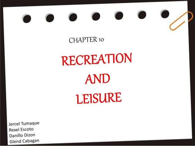 Meaning of Recreational and Leisure • The dictionary defines recreation as the process of giving new life to something, of...