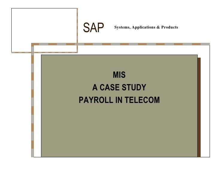 Systems, Applications & Products SAP  MIS  A CASE STUDY  PAYROLL IN TELECOM