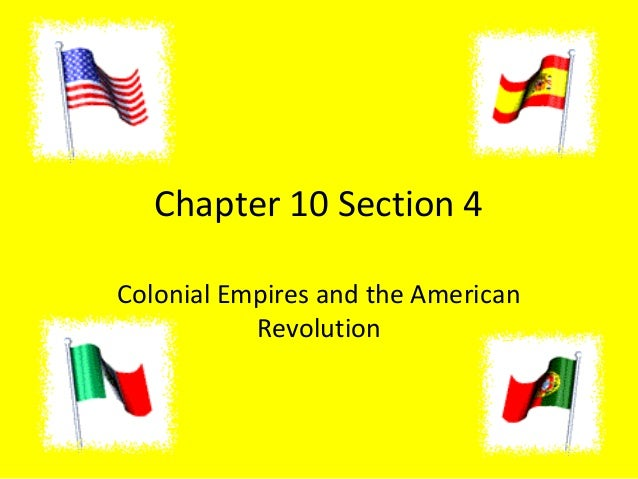 Chapter 10 Section 4Colonial Empires and the AmericanRevolution