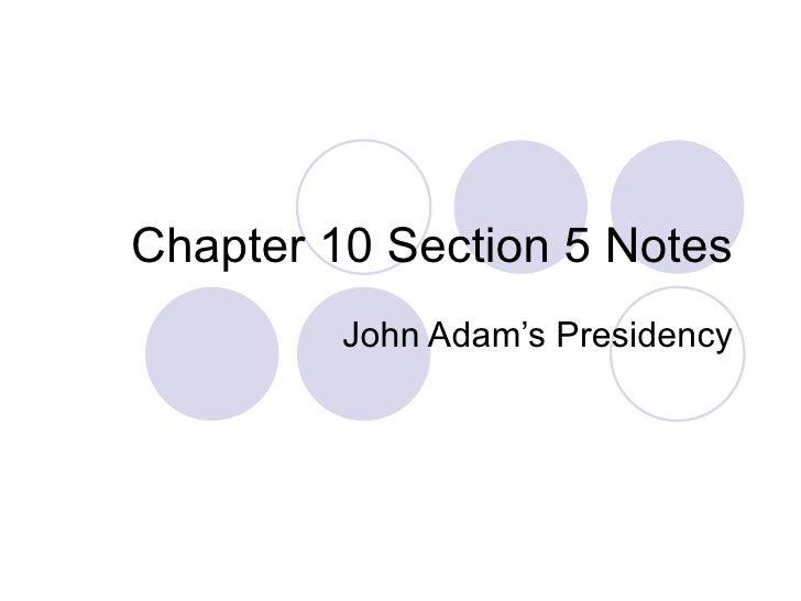 Chapter 10 Section 5 Notes John Adam's Presidency