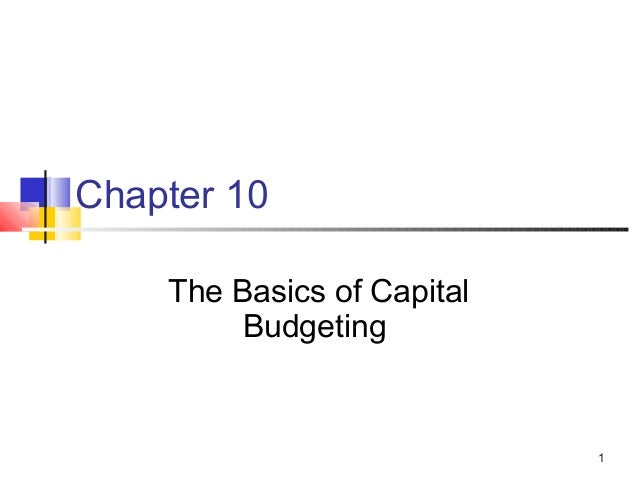 Chapter 10    The Basics of Capital         Budgeting                            1