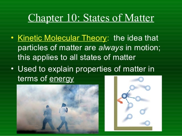 Chapter 10: States of Matter• Kinetic Molecular Theory: the idea that  particles of matter are always in motion;  this app...