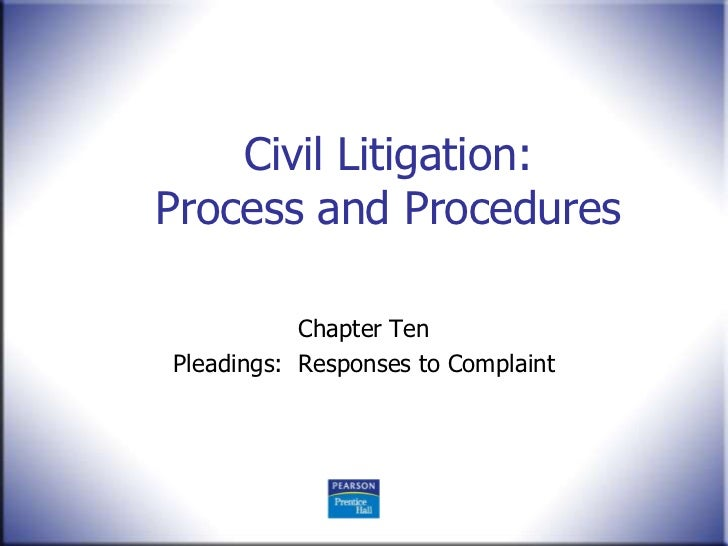 Civil Litigation:Process and Procedures           Chapter TenPleadings: Responses to Complaint