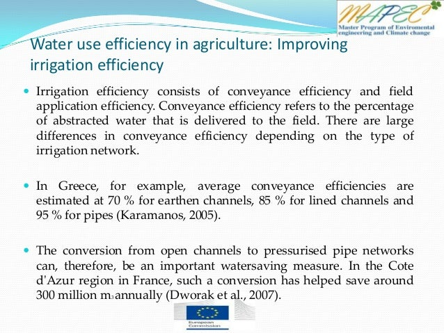 Water use efficiency in agriculture: Improving irrigation efficiency  Irrigation efficiency consists of conveyance effici...