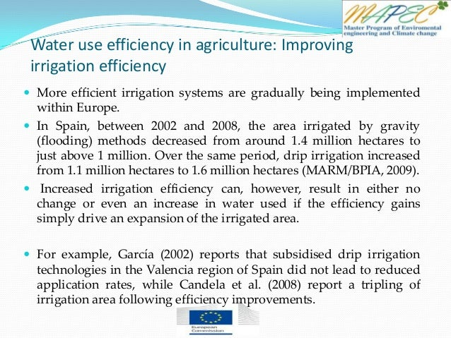 Water use efficiency in agriculture: Improving irrigation efficiency  More efficient irrigation systems are gradually bei...