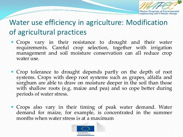 Water use efficiency in agriculture: Modification of agricultural practices  Crops vary in their resistance to drought an...