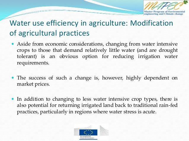 Water use efficiency in agriculture: Modification of agricultural practices  Aside from economic considerations, changing...