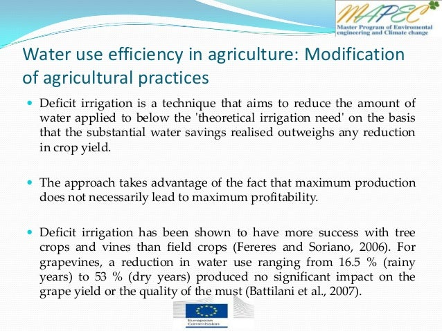 Water use efficiency in agriculture: Modification of agricultural practices  Deficit irrigation is a technique that aims ...
