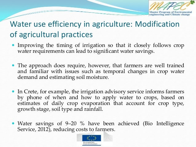 Water use efficiency in agriculture: Modification of agricultural practices  Improving the timing of irrigation so that i...