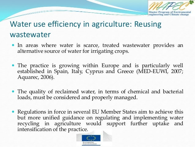 Water use efficiency in agriculture: Reusing wastewater  In areas where water is scarce, treated wastewater provides an a...