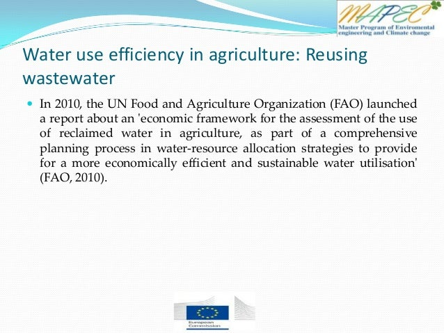 Water use efficiency in agriculture: Reusing wastewater  In 2010, the UN Food and Agriculture Organization (FAO) launched...