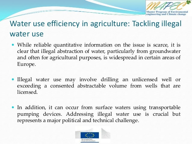 Water use efficiency in agriculture: Tackling illegal water use  While reliable quantitative information on the issue is ...