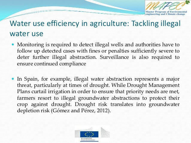 Water use efficiency in agriculture: Tackling illegal water use  Monitoring is required to detect illegal wells and autho...