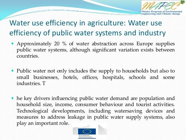 Water use efficiency in agriculture: Water use efficiency of public water systems and industry  Approximately 20 % of wat...