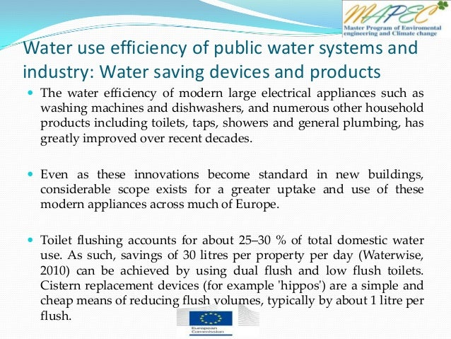 Water use efficiency of public water systems and industry: Water saving devices and products  The water efficiency of mod...