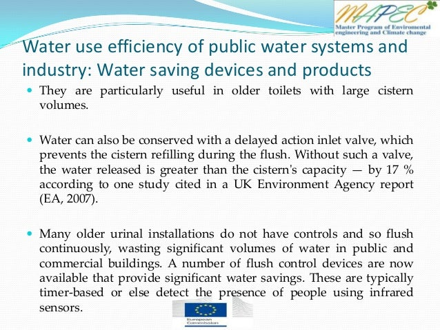 Water use efficiency of public water systems and industry: Water saving devices and products  They are particularly usefu...