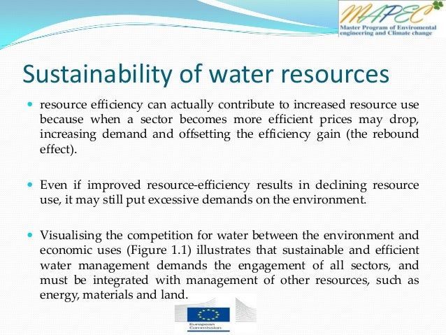 Sustainability of water resources  resource efficiency can actually contribute to increased resource use because when a s...