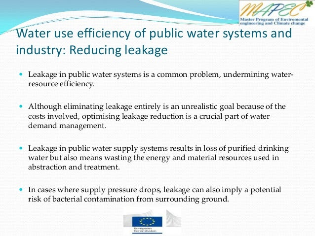 Water use efficiency of public water systems and industry: Reducing leakage  Leakage in public water systems is a common ...