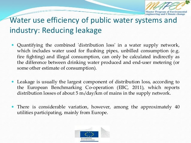 Water use efficiency of public water systems and industry: Reducing leakage  Quantifying the combined 'distribution loss'...