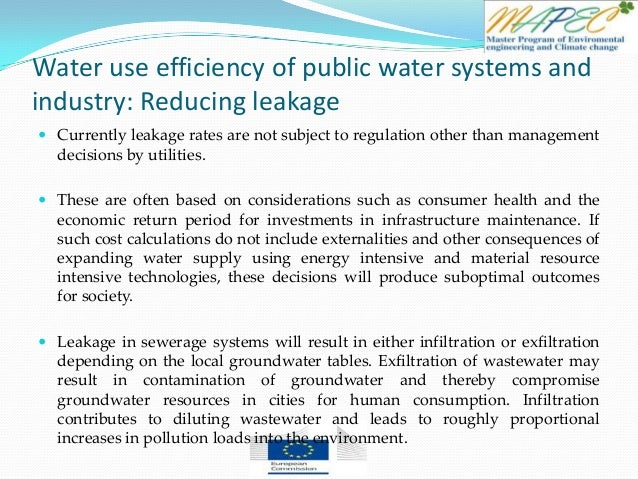 Water use efficiency of public water systems and industry: Reducing leakage  Currently leakage rates are not subject to r...
