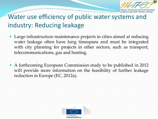 Water use efficiency of public water systems and industry: Reducing leakage  Large infrastructure maintenance projects in...