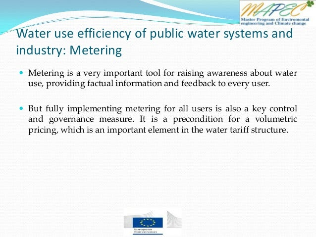 Water use efficiency of public water systems and industry: Metering  Metering is a very important tool for raising awaren...