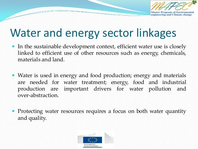 Water and energy sector linkages  In the sustainable development context, efficient water use is closely linked to effici...