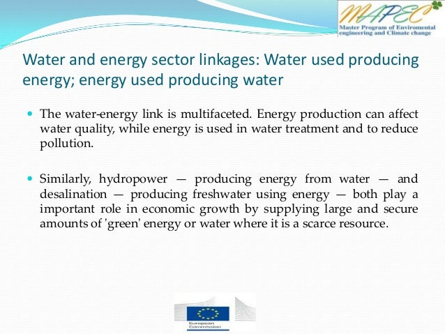 Water and energy sector linkages: Water used producing energy; energy used producing water  The water-energy link is mult...