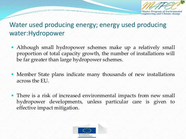 Water used producing energy; energy used producing water:Hydropower  Although small hydropower schemes make up a relative...