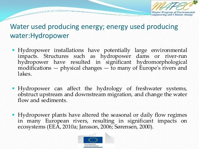 Water used producing energy; energy used producing water:Hydropower  Hydropower installations have potentially large envi...