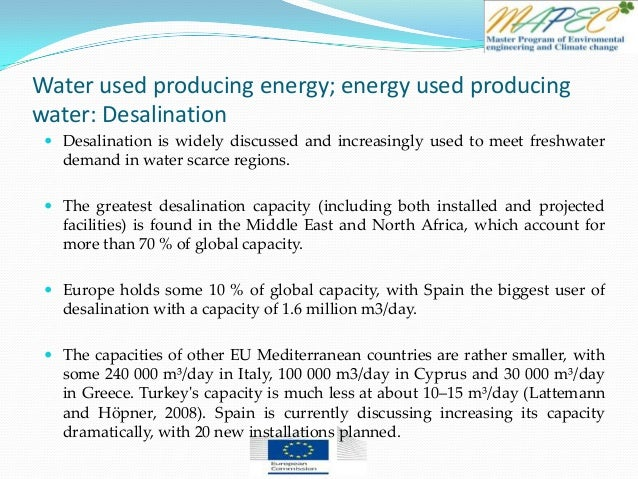 Water used producing energy; energy used producing water: Desalination  Desalination is widely discussed and increasingly...