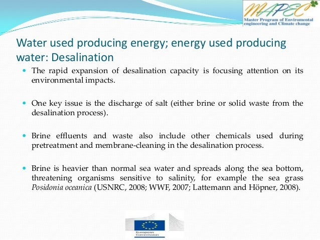 Water used producing energy; energy used producing water: Desalination  The rapid expansion of desalination capacity is f...
