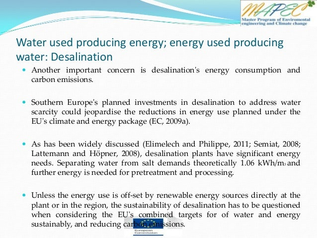 Water used producing energy; energy used producing water: Desalination  Another important concern is desalination's energ...
